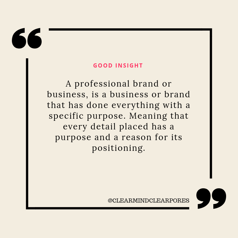 A professional brand or business, is a business or brand that has done everything with a specific purpose. Meaning that every detail placed has a purpose and a reason for its positioning